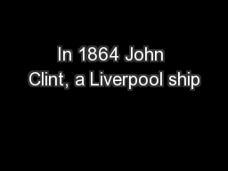 In 1864 John Clint, a Liverpool ship