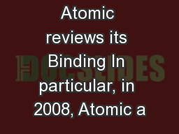 Each year, Atomic reviews its Binding In particular, in 2008, Atomic a
