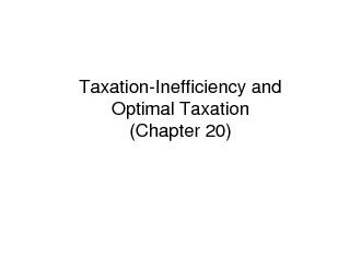 Taxation-Inefficiency and Optimal Taxation(Chapter 20)