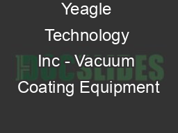 Yeagle Technology Inc - Vacuum Coating Equipment PDF document - DocSlides