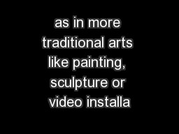 as in more traditional arts like painting, sculpture or video installa
