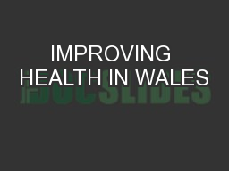 IMPROVING HEALTH IN WALES PowerPoint PPT Presentation