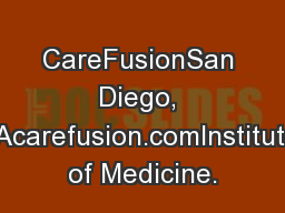 CareFusionSan Diego, CAcarefusion.comInstitute of Medicine.