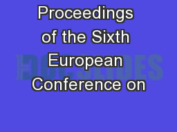 Proceedings of the Sixth European Conference on