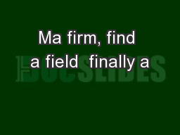 Ma firm, find a field  finally a