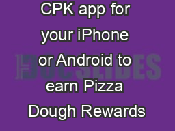 Download the CPK app for your iPhone or Android to earn Pizza Dough Rewards PowerPoint PPT Presentation