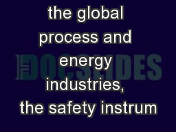 hroughout the global process and energy industries, the safety instrum PowerPoint PPT Presentation