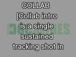 LOCATION: COLLAB  [Collab intro is a single sustained tracking shot in