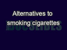 Alternatives to smoking cigarettes
