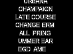 Office of the Registrar Revised   UNIVERSITY OF ILLINOIS AT URBANA CHAMPAIGN LATE COURSE CHANGE ERM  ALL  PRING  UMMER EAR EGD  AME     PLEASE PRINT Last First MI UIN   OLLEGE  EPT  OLLEGE PPROVAL   A