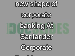 A better outlook What we look for when we lend Santander Corporate Banking The new shape of corporate banking At Santander Corporate Banking were fully committed to supporting our customers over the