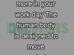 Sedentary worksit less and move more in your work day The human body is designed to move regularly throughout the day