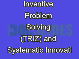 The Theory of Inventive Problem Solving (TRIZ) and Systematic Innovati