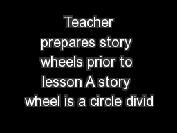 Teacher prepares story wheels prior to lesson A story wheel is a circle divid