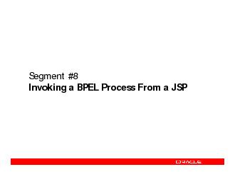 Segment #8Invoking a BPEL Process From a JSP