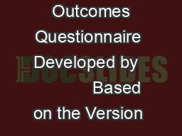 Outcomes Questionnaire Developed by              Based on the Version