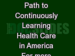 BEST CARE AT LOWER COST The Path to Continuously Learning Health Care in America For more information visit www