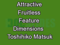 Irresistibly Attractive Fruitless Feature Dimensions  Toshihiko Matsuk