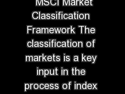 of MSCI Market Classification Framework June   MSCI Market Classification Framework The classification of markets is a key input in the process of index construction as it drives the composition of th
