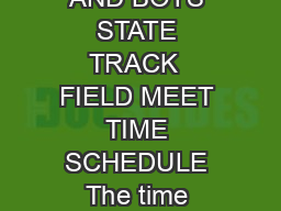 B  GIRLS AND BOYS STATE TRACK  FIELD MEET TIME SCHEDULE The time schedule is a