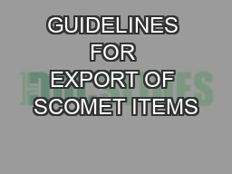 GUIDELINES FOR EXPORT OF SCOMET ITEMS