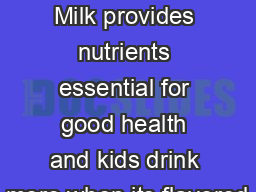 KIDS LOVE THE TASTE Milk provides nutrients essential for good health and kids drink more when its flavored