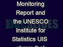 This fact sheet  jointly released by the Education for All Global Monitoring Report and the UNESCO Institute for Statistics UIS  shows that progress in reducing the number of children out of schoo