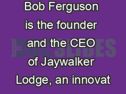 Bob Ferguson is the founder and the CEO of Jaywalker Lodge, an innovat