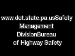 www.dot.state.pa.usSafety Management DivisionBureau of Highway Safety