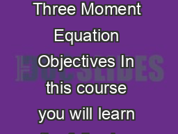 Module   Force Method  Introduction and applications Lecture   Three Moment Equation Objectives In this course you will learn the following Derivation of three moment equation for analysis of continou
