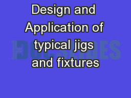 Design and Application of typical jigs and fixtures