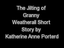 symbolism in the jilting of granny weatherall The jilting of granny weatherall reminds us of the plight of many  women who wait for life to claim them, rather than seek life out for themselves.