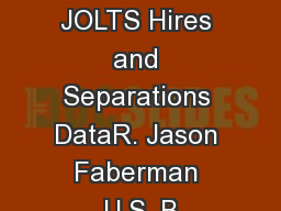 Analyzing the JOLTS Hires and Separations DataR. Jason Faberman U.S. B