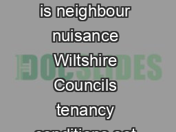 Neighbour nuisance and antisocial behaviour advice for council tenants What is neighbour nuisance Wiltshire Councils tenancy conditions set out a nuisance as any action that is likely to disturb or an