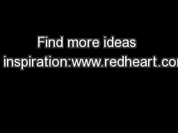 Find more ideas & inspiration:www.redheart.com