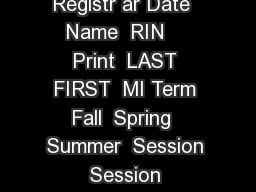 PASSNO CREDIT REQUEST Office of the Registr ar Date  Name  RIN    Print  LAST FIRST  MI Term Fall  Spring  Summer  Session   Session   Session   yr yr yr Email address  Day phone  CRN      Course