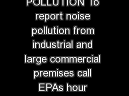 REPORTING NOISE POLLUTION To report noise pollution from industrial and large commercial premises call EPAs hour Pollution Hotline on  EPA VIC