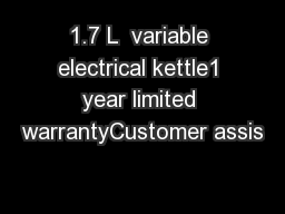1.7 L  variable electrical kettle1 year limited warrantyCustomer assis