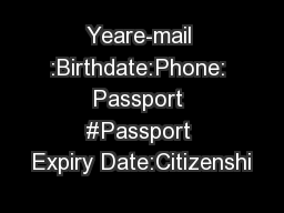 Yeare-mail :Birthdate:Phone: Passport #Passport Expiry Date:Citizenshi