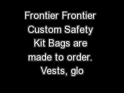 Frontier Frontier Custom Safety Kit Bags are made to order. Vests, glo