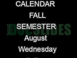 ORANGE COUNTY COMMUNITY COLLEGE Academic Services ACADEMIC YEAR CALENDAR   FALL SEMESTER  August   Wednesday College Assembly  Faculty Workshop  am noon August   Monday Fall  Day  Evening Credit Class