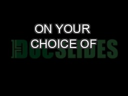 ON YOUR CHOICE OF