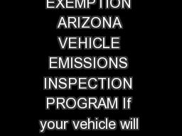 OUT OF STATE EXEMPTION APPLICATION FOR OUT OF STATE EXEMPTION ARIZONA VEHICLE EMISSIONS INSPECTION PROGRAM If your vehicle will be out of the State of Arizona longer than  days before your registratio