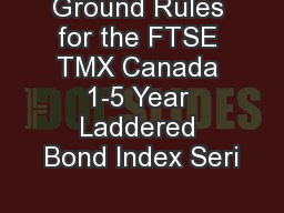 Ground Rules for the FTSE TMX Canada 1-5 Year Laddered Bond Index Seri