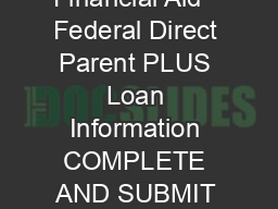Enrollment Services Student Financial Aid   Federal Direct Parent PLUS Loan Information COMPLETE AND SUBMIT THE FOLLOWING ITEMS A