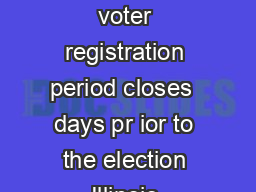 WHAT IS GRACE PERIOD REGISTRATION lthough the traditional voter registration period closes  days pr ior to the election Illinois residents may register in person at the office of their election autho