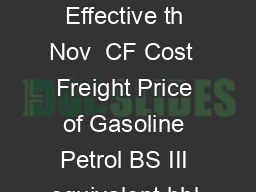 Sr No Elements Unit Effective th Nov  CF Cost  Freight Price of Gasoline Petrol BS III equivalent bbl