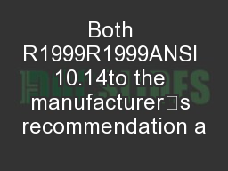 Both R1999R1999ANSI 10.14to the manufacturer픀s recommendation a