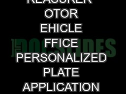 LEASE AIL OR AKE THIS OMPLETED ORM WITH PPROPRIATE EE TO OUR OUNTY REASURER  OTOR EHICLE FFICE PERSONALIZED PLATE APPLICATION OUNTY SE NLY ee Collected EHICLE WNER NFORMATION Name Dr