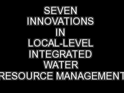 SEVEN INNOVATIONS IN LOCAL-LEVEL INTEGRATED WATER RESOURCE MANAGEMENT